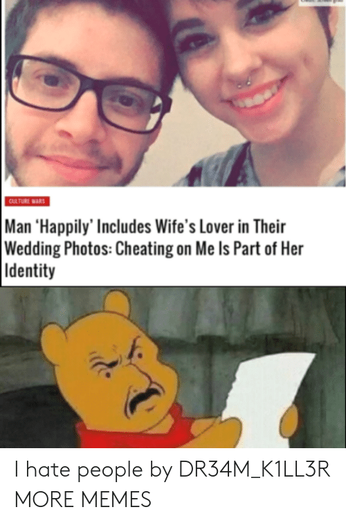 Happily: CULTURE WARS  Man 'Happily' Includes Wife's Lover in Their  Wedding Photos: Cheating on Me Is Part of Her  Identity I hate people by DR34M_K1LL3R MORE MEMES