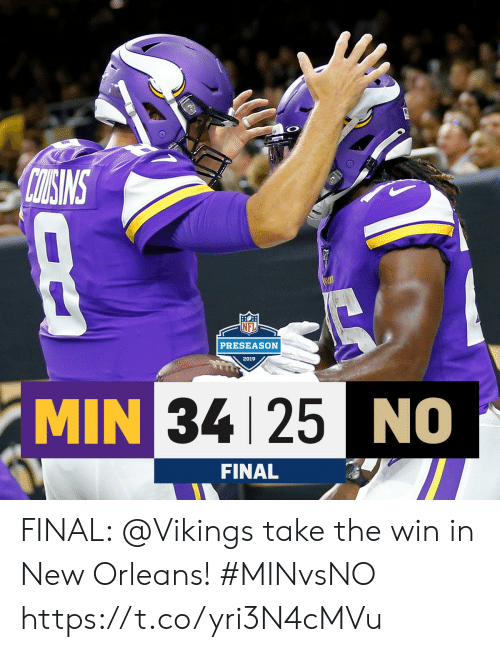 preseason: CUONSINS  PRESEASON  2019  MIN 34 25NO  FINAL FINAL: @Vikings take the win in New Orleans! #MINvsNO https://t.co/yri3N4cMVu