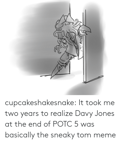Basically: cupcakeshakesnake:  It took me two years to realize Davy Jones at the end of POTC 5 was basically the sneaky tom meme