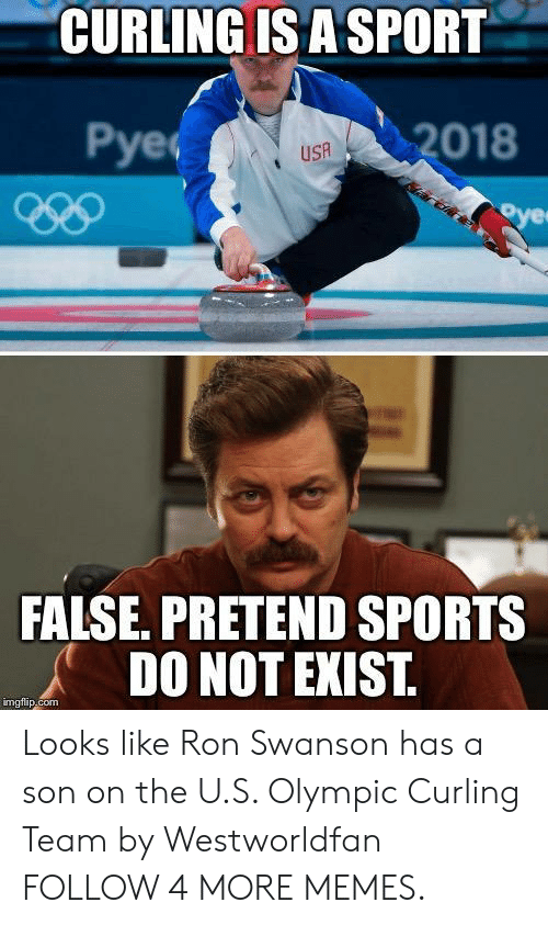 Ron Swanson: CURLING IS A SPORT  Рyeс  2018  USA  oye  FALSE. PRETEND SPORTS  DO NOT EXIST.  imgflip.com Looks like Ron Swanson has a son on the U.S. Olympic Curling Team by Westworldfan FOLLOW 4 MORE MEMES.
