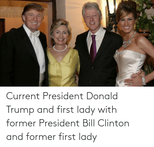 clinton: Current President Donald Trump and first lady with former President Bill Clinton and former first lady