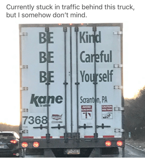 stuck in traffic: Currently stuck in traffic behind this truck,  but I somehow don't mind  BE ITKİ  BE Ill Careful  kane Scranton, PA