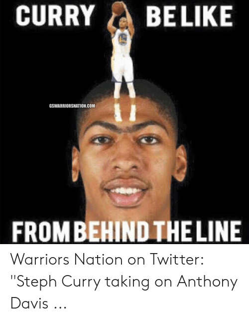 """Anthony Davis Memes: CURRYBELIKE  GSWARRIORSNATION.COM  FROMBEHIND THE LINE Warriors Nation on Twitter: """"Steph Curry taking on Anthony Davis ..."""
