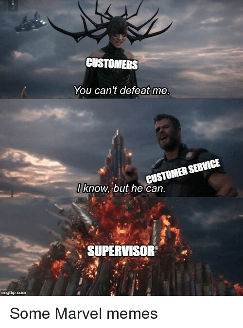 Marvel Memes: CUSTOMERS  You can't defeat me  CUSTOMER SERVICE  / know, but he can  SUPERVISOR Some Marvel memes