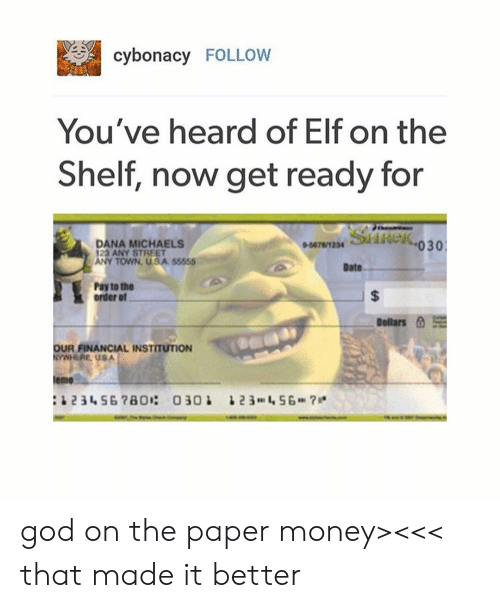 Michaels: cybonacy FOLLOW  You've heard of Elf on the  Shelf, now get ready for  DANA MICHAELS  23 ANY STREET  Sideko30  ANY TOWN, USA 55555  Date  Pay to the  order of  Dollars  a1  OUR FINANCIAL INSTITUTION  emo god on the paper money><<< that made it better