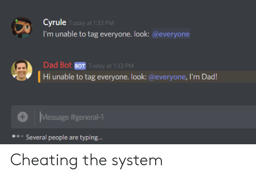 Cheating, Dad, and Today: Cyrule Today at 1:33 PM  I'm unable to tag everyone. look: @everyone  Dad Bot BOT Today at 1:33 PM  Hi unable to tag everyone. look:@everyone, I'm Dad!  Message #general-1  +  Several people are typing... Cheating the system