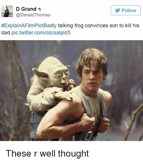 Explain a Film Plot Badly: D Grand  Follow  @Derald Thomas  #ExplainAFilmPlotBadly talking frog convinces son to kill his  dad  pic.twitter.com/ozcsaipld5 These r well thought