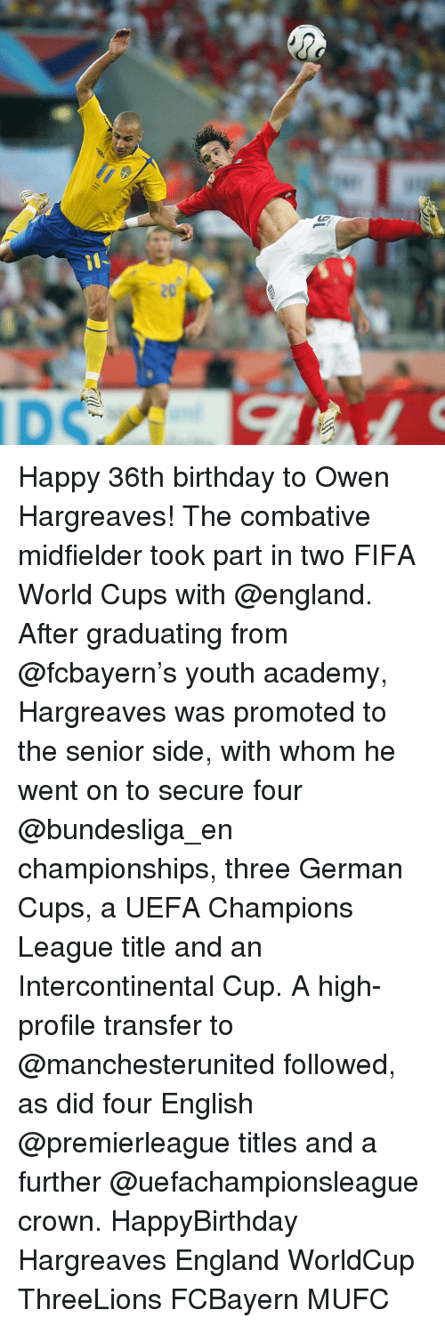 uefa champion league: D Happy 36th birthday to Owen Hargreaves! The combative midfielder took part in two FIFA World Cups with @england. After graduating from @fcbayern's youth academy, Hargreaves was promoted to the senior side, with whom he went on to secure four @bundesliga_en championships, three German Cups, a UEFA Champions League title and an Intercontinental Cup. A high-profile transfer to @manchesterunited followed, as did four English @premierleague titles and a further @uefachampionsleague crown. HappyBirthday Hargreaves England WorldCup ThreeLions FCBayern MUFC