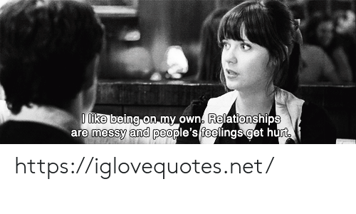on my own: D like being on my own. Relationships  are messy and people's feelings get hurt https://iglovequotes.net/