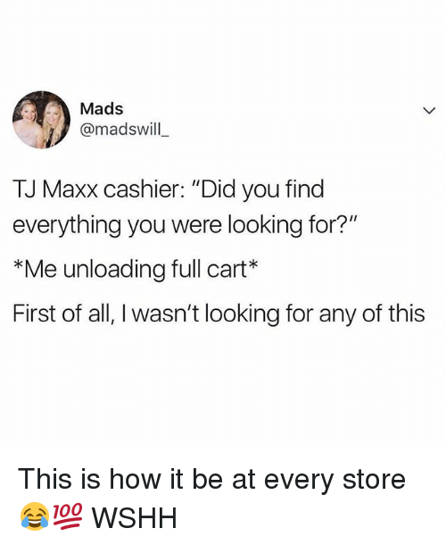 """tj maxx: D:  Mads  @madswill  TJ Maxx cashier. """"Did you find  everything you were looking for?'  *Me unloading full cart  First of all, I wasn't looking for any of this This is how it be at every store 😂💯 WSHH"""