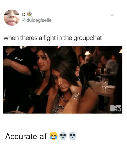 Af, Funny, and Fight: D O  @dulcegiselle_  when theres a fight in the groupchat Accurate af 😂💀💀