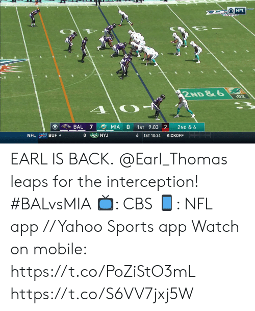 kickoff: D ONFL  2ND &6  02  BAL 7  MIA  1ST 9:03 2  2ND & 6  KICKOFF lor  NYJ  BUF  0  NFL  6 1ST 10:34 EARL IS BACK.  @Earl_Thomas leaps for the interception! #BALvsMIA  📺: CBS 📱: NFL app // Yahoo Sports app  Watch on mobile: https://t.co/PoZiStO3mL https://t.co/S6VV7jxj5W