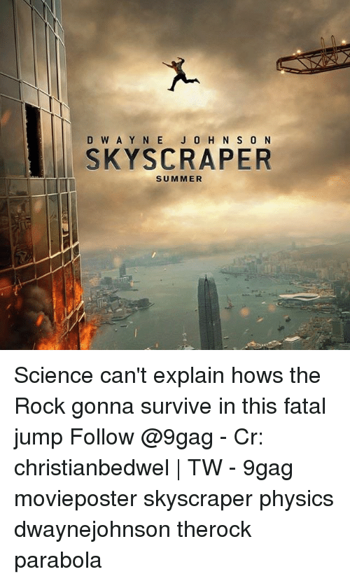 Y N: D W A Y N E J 0 H N S 0 N  SKYSCRAPER  SUMMER Science can't explain hows the Rock gonna survive in this fatal jump Follow @9gag - Cr: christianbedwel | TW - 9gag movieposter skyscraper physics dwaynejohnson therock parabola