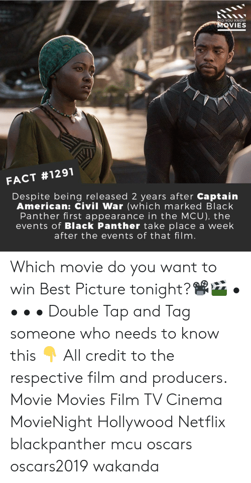Black Panther: D YOU KNOW  VIES  FACT #1291  Despite being released 2 years after Captain  American: Civil War (which marked Black  Panther first appearance in the MCU), the  events of Black Panther take place a week  after the events of that film Which movie do you want to win Best Picture tonight?📽️🎬 • • • • Double Tap and Tag someone who needs to know this 👇 All credit to the respective film and producers. Movie Movies Film TV Cinema MovieNight Hollywood Netflix blackpanther mcu oscars oscars2019 wakanda