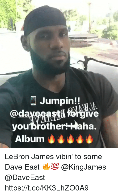 LeBron James, Memes, and Lebron: @da  you-brother+taha.  ve LeBron James vibin' to some Dave East 🔥💯 @KingJames @DaveEast https://t.co/KK3LhZO0A9