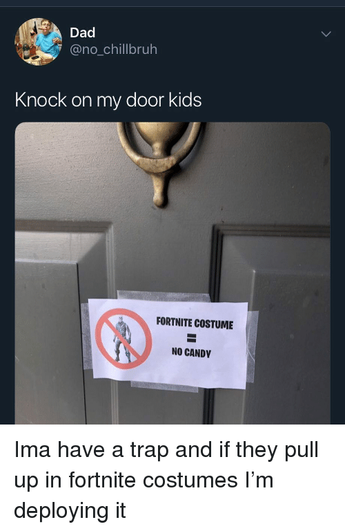 A Trap: Dad  @no_chillbruh  Knock on my door kids  FORTNITE COSTUME  NO CANDY Ima have a trap and if they pull up in fortnite costumes I'm deploying it
