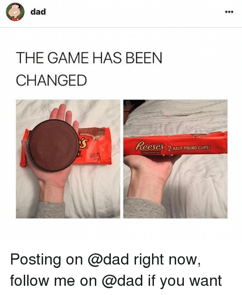 pounded: dad  THE GAME HAS BEEN  CHANGED  Reeses 2 HALF POUND CUPS Posting on @dad right now, follow me on @dad if you want