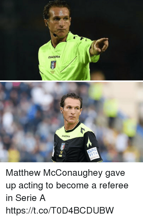 serie a: DADORA  EURO  VITA Matthew McConaughey gave up acting to become a referee in Serie A https://t.co/T0D4BCDUBW