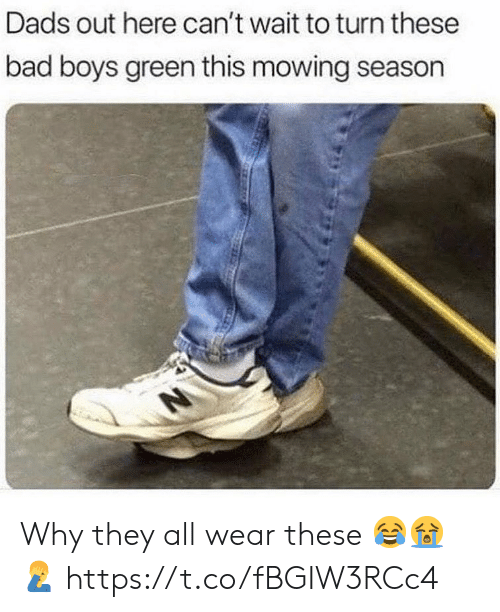 Bad Boys: Dads out here can't wait to turn these  bad boys green this mowing season Why they all wear these 😂😭🤦♂️ https://t.co/fBGIW3RCc4