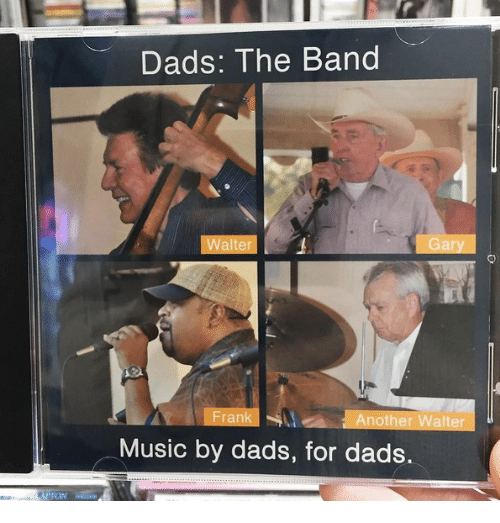 Dank, Music, and Band: Dads: The Band  Walter  Gary  Frank  Another Walter  Music by dads, for dads.