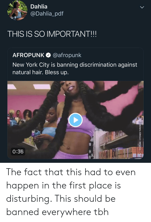 Bless up: Dahlia  @Dahlia_pdf  THIS IS SO IMPORTANT!!!  AFROPUNK @afropunk  New York City is banning discrimination against  natural hair. Bless up.  0:36 The fact that this had to even happen in the first place is disturbing. This should be banned everywhere tbh