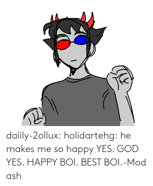 Ash: daiily-2ollux:  holidartehg:  he makes me so happy   YES. GOD YES. HAPPY BOI. BEST BOI.-Mod ash
