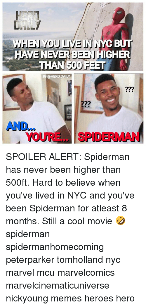 M 12: DAILLY  WHEN YOU LIVEINNYC B  HAVE NEVERBEEN HIGHER  THAN 500 FEET  IG @HERO.DAILY  ??m  12  AND..  YOURE... SPIDERMAN SPOILER ALERT: Spiderman has never been higher than 500ft. Hard to believe when you've lived in NYC and you've been Spiderman for atleast 8 months. Still a cool movie 🤣 spiderman spidermanhomecoming peterparker tomholland nyc marvel mcu marvelcomics marvelcinematicuniverse nickyoung memes heroes hero