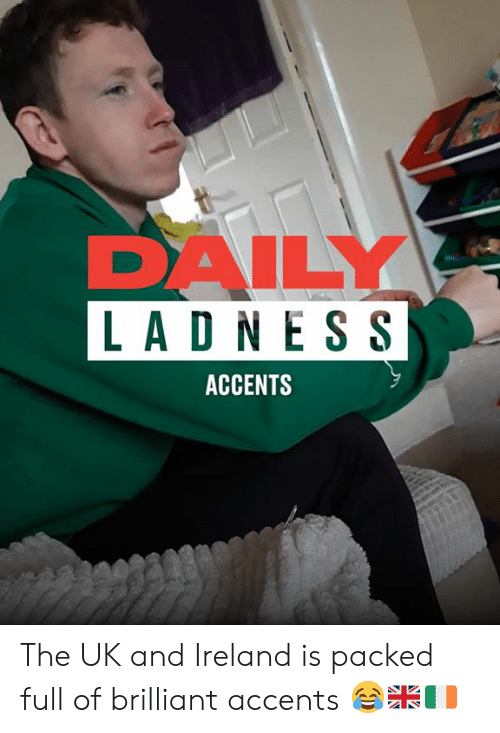 Ireland: DAILY  LAD N ESS  ACCENTS The UK and Ireland is packed full of brilliant accents 😂🇬🇧🇮🇪