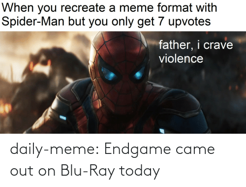 came: daily-meme:  Endgame came out on Blu-Ray today