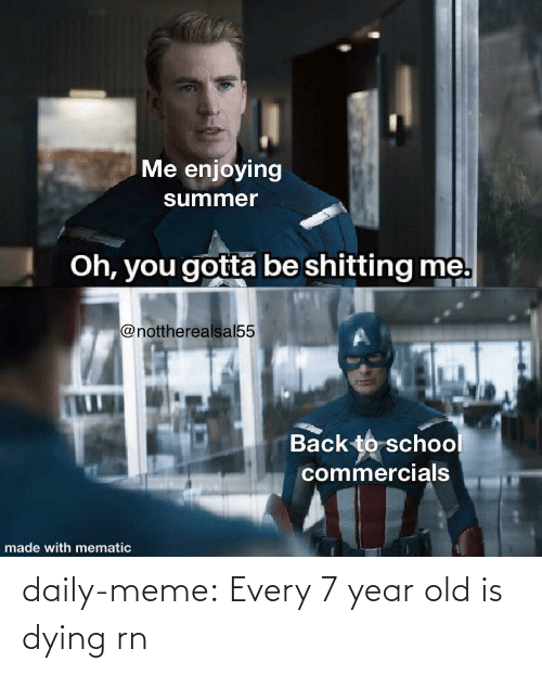 Rn: daily-meme:  Every 7 year old is dying rn