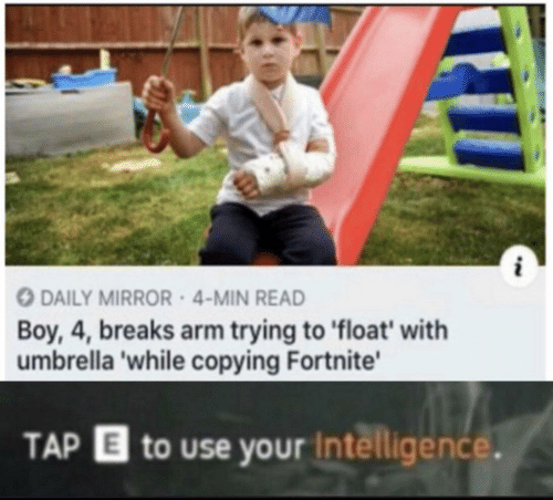 daily mirror: DAILY MIRROR 4-MIN READ  Boy, 4, breaks arm trying to float' with  umbrella 'while copying Fortnite'  TAP  to use your Intelligence.