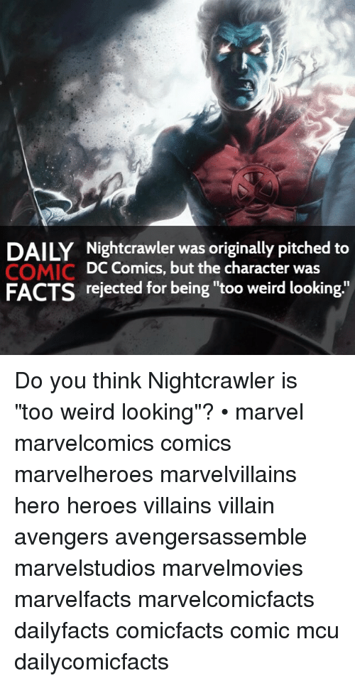 """Nightcrawler: DAILY Nightcrawler was originally pitched to  DC Comics, but the character was  COMIC  FACTS rejected for being """"too weird looking. Do you think Nightcrawler is """"too weird looking""""? • marvel marvelcomics comics marvelheroes marvelvillains hero heroes villains villain avengers avengersassemble marvelstudios marvelmovies marvelfacts marvelcomicfacts dailyfacts comicfacts comic mcu dailycomicfacts"""