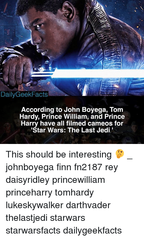 Finn, Jedi, and John Boyega: DailyGeekFacts  According to John Boyega, Tom  Hardy, Prince William, and Prince  Harry have all filmed cameos for  Star Wars: The Last Jedi. This should be interesting 🤔 _ johnboyega finn fn2187 rey daisyridley princewilliam princeharry tomhardy lukeskywalker darthvader thelastjedi starwars starwarsfacts dailygeekfacts