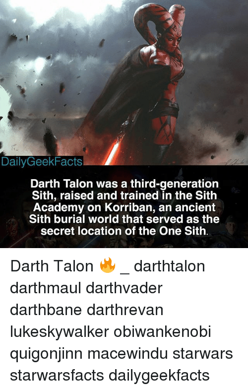 secretive: DailyGeekFacts  Darth Talon was a third-generation  Sith, raised and trained in the Sith  Academy on Korriban, an ancient  Sith burial world that served as the  secret location of the One Sith Darth Talon 🔥 _ darthtalon darthmaul darthvader darthbane darthrevan lukeskywalker obiwankenobi quigonjinn macewindu starwars starwarsfacts dailygeekfacts