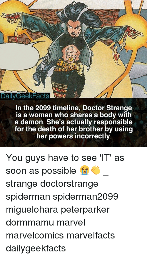 Demonizer: DailyGeekFacts  In the 2099 timeline, Doctor Strange  is a woman who shares a body with  a demon. She's actually responsible  for the death of her brother by using  her powers incorrectly You guys have to see 'IT' as soon as possible 😭👏 _ strange doctorstrange spiderman spiderman2099 miguelohara peterparker dormmamu marvel marvelcomics marvelfacts dailygeekfacts