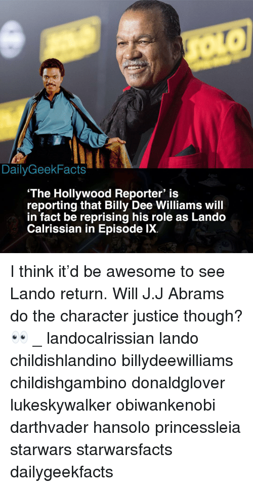 Memes, Justice, and Awesome: DailyGeekFacts  'The Hollywood Reporter' is  reporting that Billy Dee Williams wil  in fact be reprising his role as Lando  Calrissian in Episode lX. I think it'd be awesome to see Lando return. Will J.J Abrams do the character justice though? 👀 _ landocalrissian lando childishlandino billydeewilliams childishgambino donaldglover lukeskywalker obiwankenobi darthvader hansolo princessleia starwars starwarsfacts dailygeekfacts