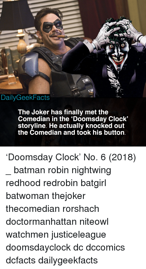 knocked out: DailyGeekFacts  The Joker has finally met the  Comedian in the 'Doomsday Clock'  storyline. He actually knocked out  the Comedian and took his button 'Doomsday Clock' No. 6 (2018) _ batman robin nightwing redhood redrobin batgirl batwoman thejoker thecomedian rorshach doctormanhattan niteowl watchmen justiceleague doomsdayclock dc dccomics dcfacts dailygeekfacts