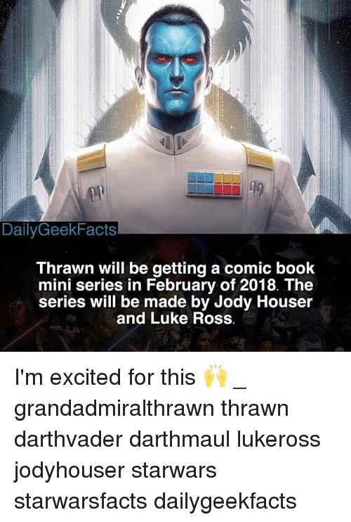 thrawn: DailyGeekFacts  Thrawn will be getting a comic boolk  mini series in February of 2018. The  series will be made by Jody Houser  and Luke Ross I'm excited for this 🙌 _ grandadmiralthrawn thrawn darthvader darthmaul lukeross jodyhouser starwars starwarsfacts dailygeekfacts