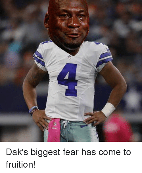 fruition: Dak's biggest fear has come to fruition!
