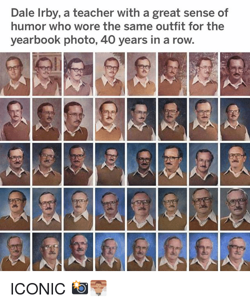 Funny, Teacher, and Iconic: Dale Irby, a teacher with a great sense of  humor who wore the same outfit for the  yearbook photo, 40 years in a row. ICONIC 📸🧖🏽♂️