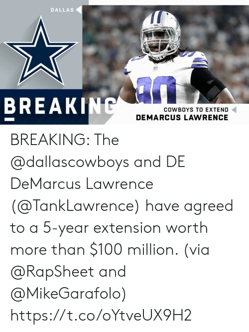 Lawrence: DALLAS  BREAK  COWBOYS TO EXTEND  DEMARCUS LAWRENCE BREAKING: The @dallascowboys and DE DeMarcus Lawrence (@TankLawrence) have agreed to a 5-year extension worth more than $100 million. (via @RapSheet and @MikeGarafolo) https://t.co/oYtveUX9H2