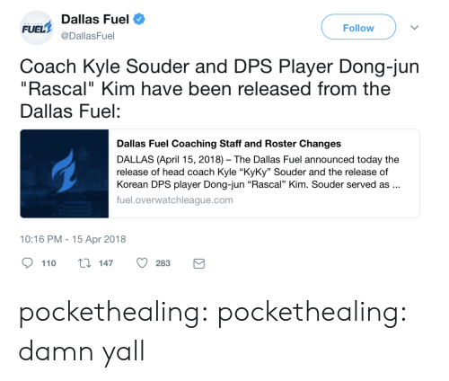 """Coaching: Dallas Fuel  @DallasFuel  FUEL  Follow  Coach Kyle Souder and DPS Player Dong-jun  """"Rascal"""" Kim have been released from the  Dallas Fuel:  Dallas Fuel Coaching Staff and Roster Changes  DALLAS (April 15, 2018) The Dallas Fuel announced today the  release of head coach Kyle """"KyKy"""" Souder and the release of  Korean DPS player Dong-jun """"Rascal"""" Kim. Souder served as..  fuel.overwatchleague.com  10:16 PM-15 Apr 2018  110 ti 147 O283 pockethealing:  pockethealing: damn yall"""