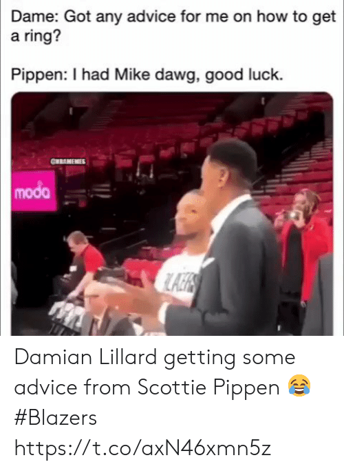 Got Any: Dame: Got any advice for me on how to get  a ring?  Pippen: I had Mike dawg, good luck.  CHRAMEMIES  modo Damian Lillard getting some advice from Scottie Pippen 😂  #Blazers https://t.co/axN46xmn5z
