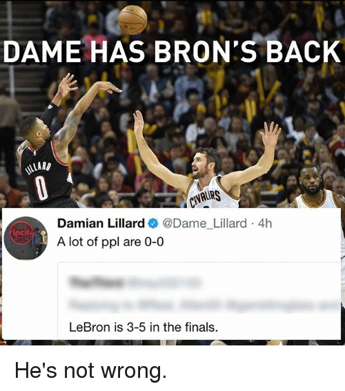 Dames: DAME HAS BRON'S BACK  Damian Lillard  @Dame Lillard 4h  iPcit  A lot of ppl are 0-0  LeBron is 3-5 in the finals He's not wrong.