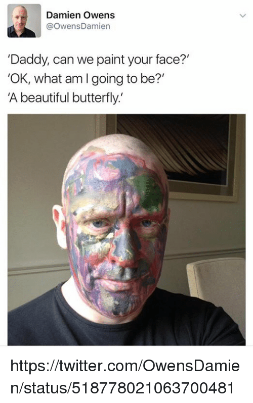 """beautiful butterfly: Damien Owens  @Owens Damien  """"Daddy, can we paint your face?  """"OK, what am l going to be?""""  A beautiful butterfly https://twitter.com/OwensDamien/status/518778021063700481"""