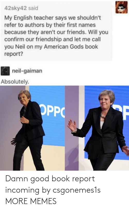 damn: Damn good book report incoming by csgonemes1s MORE MEMES