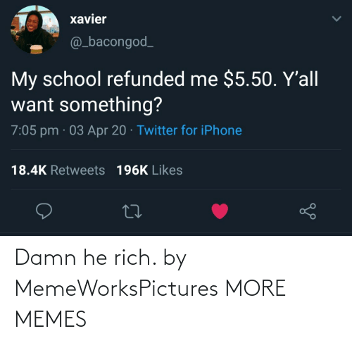 rich: Damn he rich. by MemeWorksPictures MORE MEMES