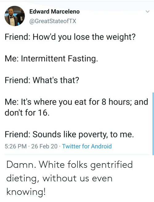 Folks: Damn. White folks gentrified dieting, without us even knowing!