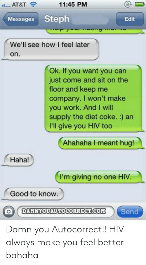 damn: Damn you Autocorrect!! HIV always make you feel better bahaha