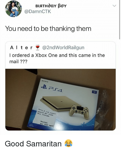 xbox one: @DamnCTK  You need to be thanking them  A l t e r @2ndWorldRa.lgun  l ordered a Xbox One and this came in the  mail ???  SONY  厂4  s mist  Sinceresy Good Samaritan 😂